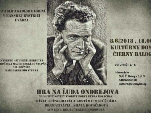8.6.2018 HRA NA ĽUDA ONDREJOVA, Čierny balog